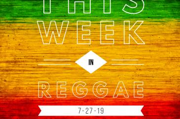 This Week in Reggae 7-27-19